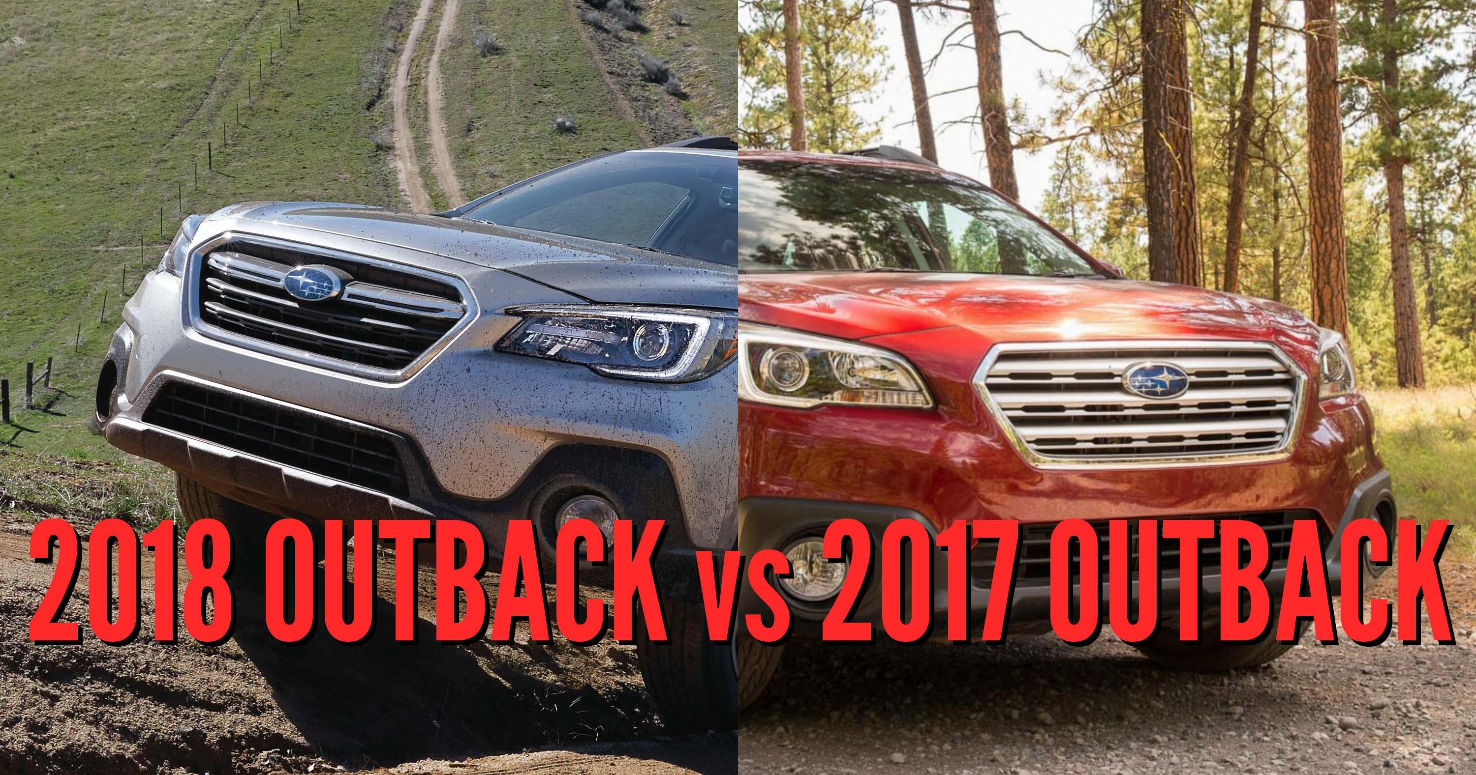 2018 Subaru Outback Vs 2017 See Facelift Changes In Photo Comparison Between The Axles